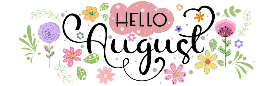 Hello August Hand Drawn Lettering. AUGUST month vector with flowers and leaves. Decoration floral. Illustration month August