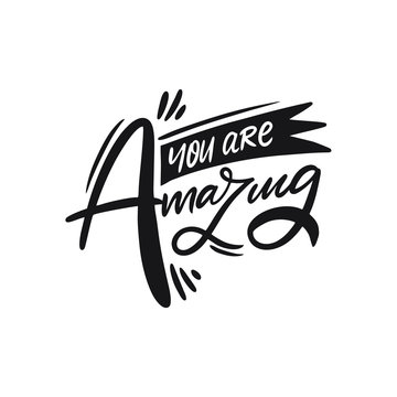 You Are Amazing lettering. Hand written quote. Black color vector illustration. Isolated on white background.