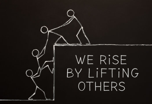 We Rise By Lifting Others Concept