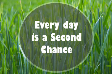 Every day is a Second Chance written on a natural background