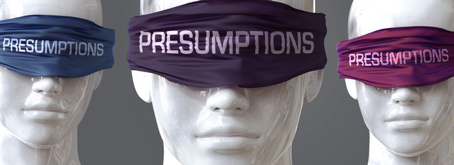Presumptions can blind our views and limit perspective - pictured as word Presumptions on eyes to symbolize that Presumptions can distort perception of the world, 3d illustration