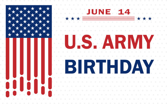 U.S. Army Birthday - patriotic holiday traditionally celebrated on June 14 with the colors of the waving American flag, background design for posters