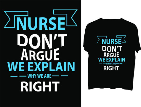 Nurses Don't Argue We Explain Why We Are Right - typography t shirt design template