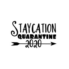 Poster Positive Typography Staycation Quarantine 2020- funny text with arrow. Corona virus - staying at home print. Home Quarantine illustration.