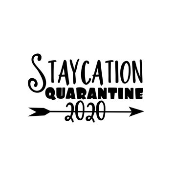 Staycation Quarantine 2020- funny text with arrow. Corona virus - staying at home print. Home Quarantine illustration.