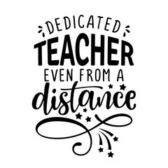 dedicated teacher even from a distance - Awareness lettering phrase.