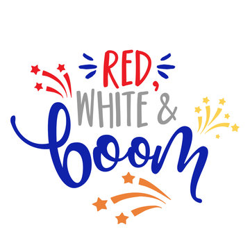 Red, white and boom - Happy Independence Day July 4th lettering design illustration.