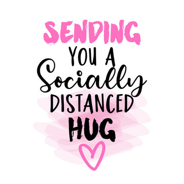 Sending you a socially distanced hug -Lettering typography poster with text for self quarine times. Hand letter script motivation sign catch word art design. Vintage style monochrome illustration.