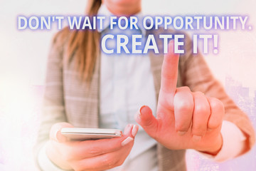 Handwriting text writing Don T Wait For Opportunity Create It. Conceptual photo work hard on yourself and begin from this moment