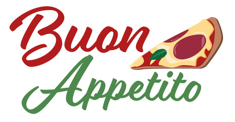 Buon Appetito lettering with slice of pizza, Italian Restaurant