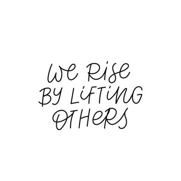 We rise by lifting others quote lettering. Calligraphy inspiration graphic design typography element. Hand written postcard. Cute simple black vector sign. Geometric simple forms background.
