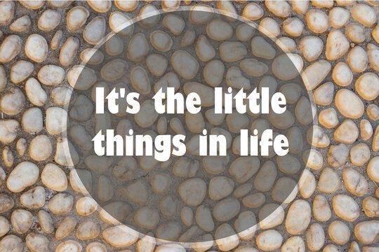 Inspiration motivation quote about life - Its the little things in life