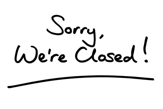 Sorry we are Closed!