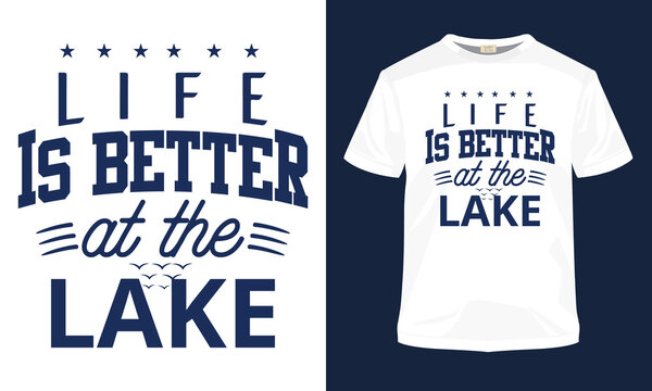 """""""Life is better at the lake"""" typography vector t-shirt design."""