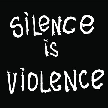 Silence Is Violence, lettering poster. Vector illustration on white background. For cards, posters, decor it can be used as a print for t-shirts and bags.