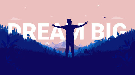 Dream big - Silhouette of man with raised arms looking at the open landscape ready to follow his dreams. Aspirational and inspirational concept. Vector illustration.