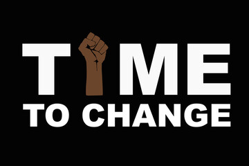 Time to change text and Fist raised up, stop racism concept. Black lives matter. Hand protesting, standing up for equal rights. Modern vector in flat style. New movement