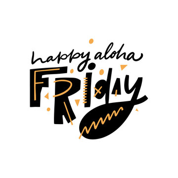 Happy aloha friday lettering phrase. Scandinavian typography. Colorful vector illustration. Isolated on white background.
