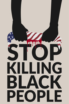 "black lives matter concept. hands of black people twisted American flag fabric, blood drained from the fabric over text ""stop killing black people"". the campaign stop violence against black people"