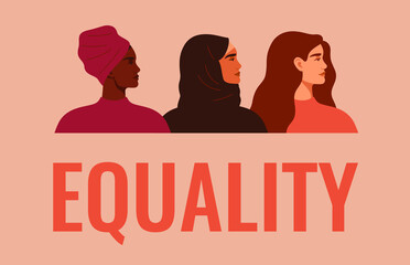 Equality banner. Three women of different nationalities and cultures standing together. Friendship poster, the union of feminists or sisterhood. The concept of gender equality. Vector