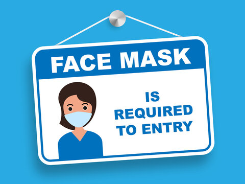 Face mask is required to entry information plate . No medical mask no entry on , blue background . Vector illustration .