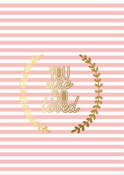 You are so loved. Inspirational quote on pink abstract background. Cute saying for journals, planners, posters and  greeting card. Golden hand lettering text on pink and white background.