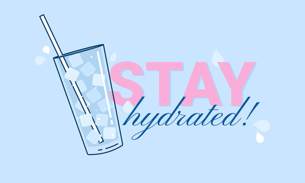 Stay hydrated. Motivational vector illustration with slogan. Glass of cold water for healthy lifestyle