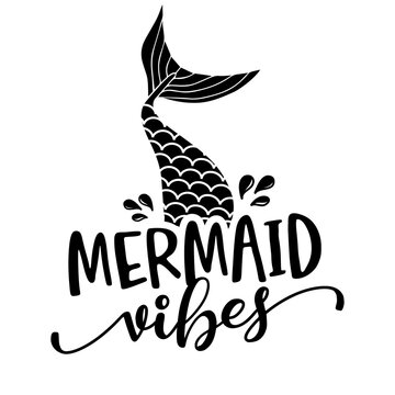 Mermaid vibes - funny motivational slogan with mermaid tail in vector eps. Good for printing press, gifts, shirts, mugs, posters.