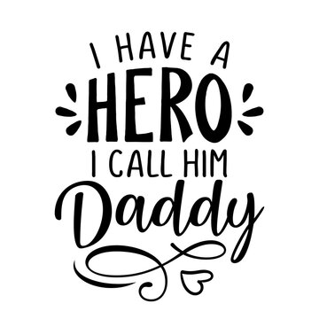 I have a hero, I call him Daddy - Funny hand drawn calligraphy text. Good for fashion shirts, poster, gift, or other printing press. Motivation quote