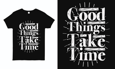 Good things take time. Motivational and inspirational quote t shirt design. Print ready vintage style graphics.
