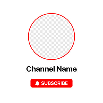 Youtube Profile Icon Interface. Subscribe Button. Channel Name. Transparent Placeholder. Put Your Photo Under Background. Social Media Vector Illustration. White Background
