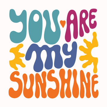 You are my sunshine quote note card. Hand drawn seventies style retro bubble lettering. Funky, bold valentines day or wedding message. Love sentiment graphic.