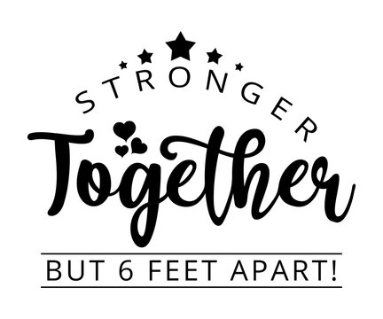 Stronger together but 6 feet apart  - Social distancing. Stay safe. Self quarantine time, text word Hand drawn Lettering card. Modern brush calligraphy t-shirt Vector illustration .