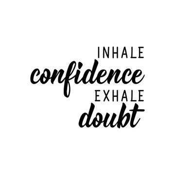 Inhale confidence exhale doubt. Vector illustration. Lettering. Ink illustration.