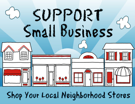 Support Small Business!  Shop local, buy local! Shop at local, neighborhood stores, brick and mortar, mom and pop merchants, community and main street entrepreneurs. Blue background.