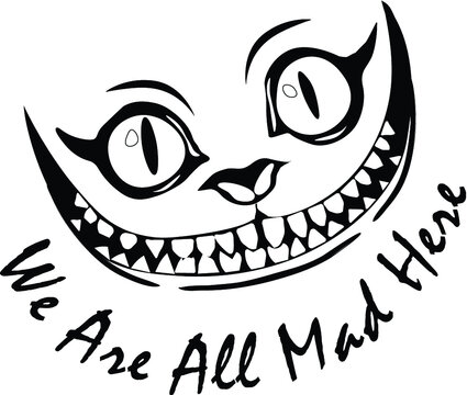 Smile Cheshire Cat Alice in Wonderland with an inscription We are all mad hear