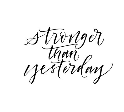 Stronger than yesterday card. Modern vector brush calligraphy. Ink illustration with hand-drawn lettering.