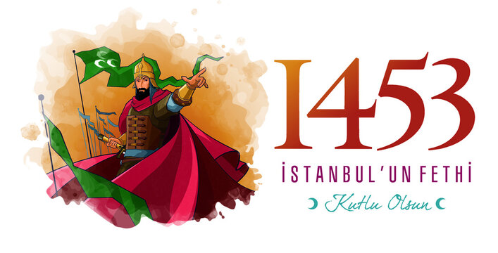 1453 istanbul'un Fethi Kutlu Olsun, Translation: Happy Conquest of Istanbul. Fall of Constantinople in 1453.