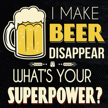 I make beer disappear. What's your superpower t-shirt or poster print
