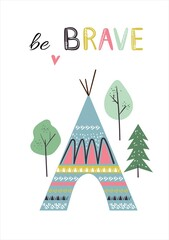 Cute card with hand drawn decorative phrase be brave, wigwam teepee, forest in indian tribal style. Vector illustration