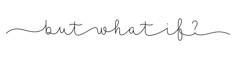 BUT WHAT IF? black vector monoline calligraphy banner with swashes