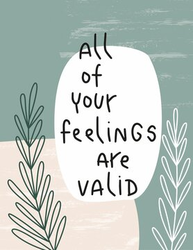 All of your feelings are valid psychology quote vector design. Mental health words of support on a botany abstract background with modern leaf isolated objects and brushed texture.