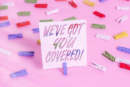 Word writing text Weve Got You Covered. Business photo showcasing to have done gotten or provided whatever is needed Colored clothespin papers empty reminder pink floor background office pin