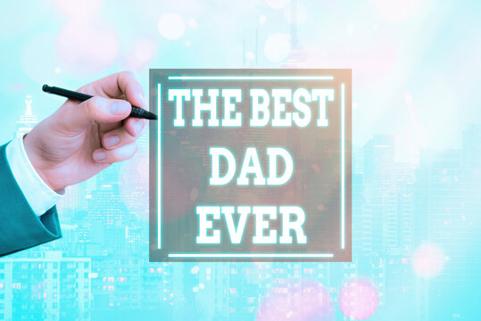 Conceptual hand writing showing The Best Dad Ever. Concept meaning used to describing a good father Appreciation to a daddy