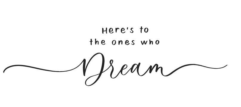 Here's to the ones who Dream. Calligraphic poster  with smooth lines.