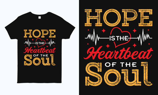 Hope is the heartbeat of the soul. Motivational and inspirational quote t shirt design template.