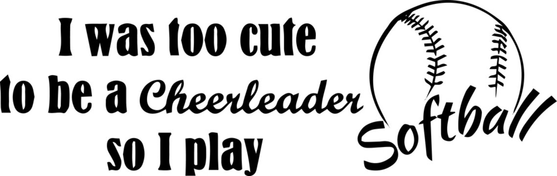 i was too cute to be a cheerleader so i play softball inspirational quotes and motivational typography art lettering composition vector