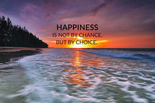 Inspirational quotes - Happiness is not by chance but by choice.