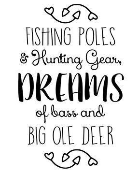 Fishing Poles, Hunting Gear, Dreams of bass and Big Ole Deer