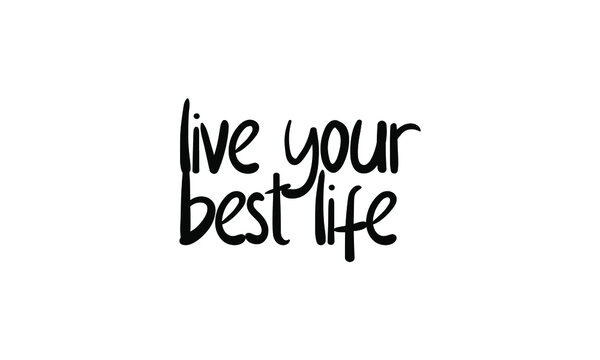 live your best life hand written lettering inscription